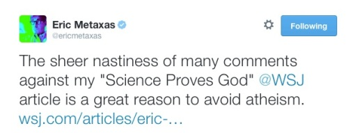 Eric_Metaxas_on_Twitter___The_sheer_nastiness_of_many_comments_against_my__Science_Proves_God___WSJ_article_is_a_great_reason_to_avoid_atheism__http___t_co_Sv7cFSjeRK_