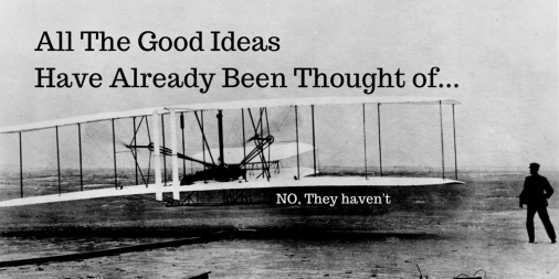 All The Good Ideas Have Already Been Thought